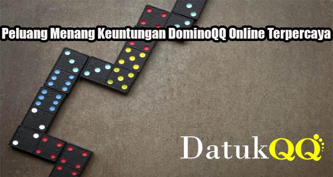 Peluang Menang Keuntungan DominoQQ Online Terpercaya