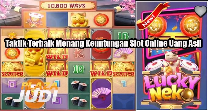 Taktik Terbaik Menang Keuntungan Slot Online Uang Asli